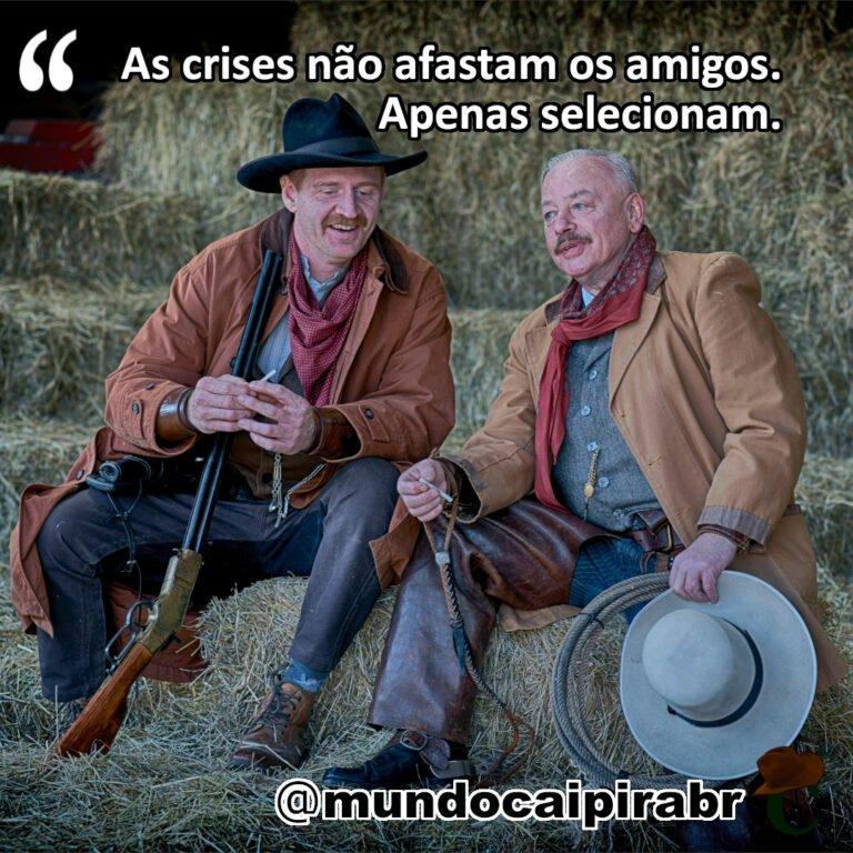 """""""As crises não afastam os amigos. Apenas selecionam."""""""